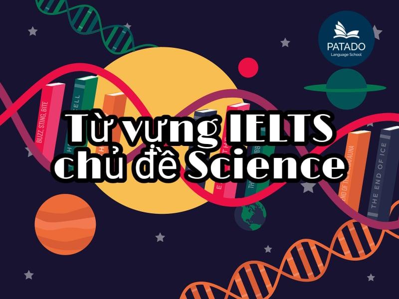 từ vựng IELTS chủ đề science