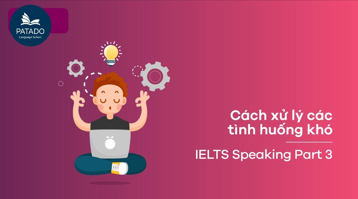 Định hướng cách trả lời IELTS Speaking part 3 với 6 loại câu phổ biến