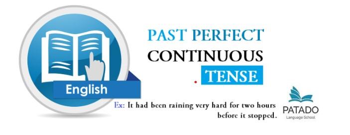 PAST PERFECT CONTINUOUS - THÌ QUÁ KHỨ HOÀN THÀNH TIẾP DIỄN