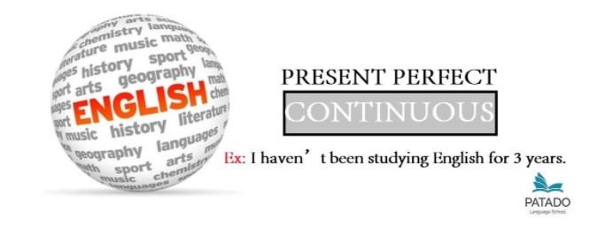 PRESENT PERFECT CONTINUOUS - THÌ HIỆN TẠI HOÀN THÀNH TIẾP DIỄN