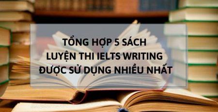 Tổng Hợp 5 Sách Luyện Thi IELTS Writing Được Sử Dụng Nhiều Nhất