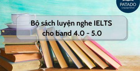Bộ sách luyện nghe IELTS hiệu quả cho band 4.0 - 5.0- Patado
