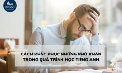 Cách khắc phục những khó khăn trong quá trình học Tiếng Anh