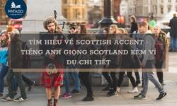 Tìm hiểu về Scottish accent – tiếng Anh giọng Scotland kèm ví dụ chi tiết