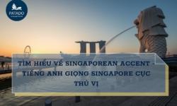 Tìm hiểu về Singaporean accent – tiếng Anh giọng Singapore cực thú vị